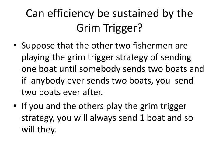 Can efficiency be sustained by the Grim Trigger?