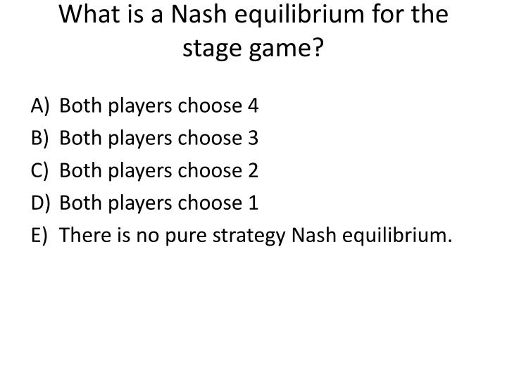 What is a Nash equilibrium for the stage game?
