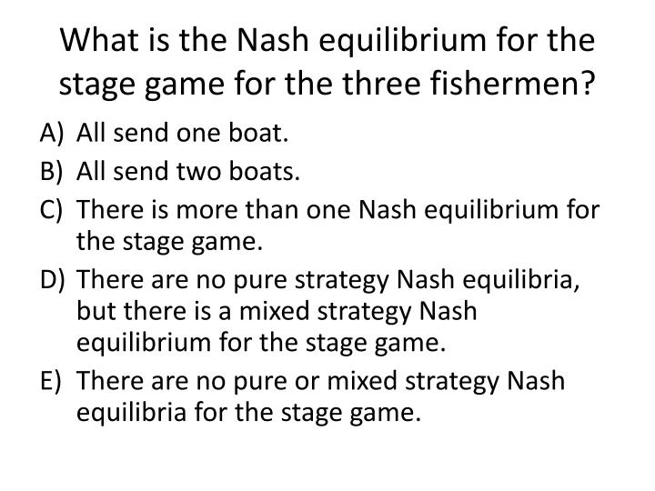 What is the Nash equilibrium for the stage game for the three fishermen?