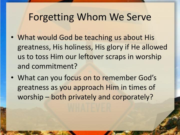Forgetting Whom We Serve