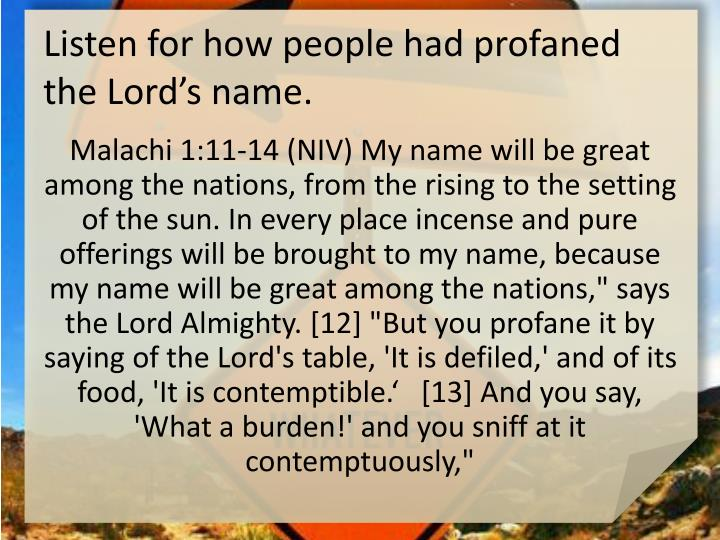 Listen for how people had profaned the Lord's name.