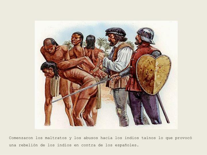 Comenzaron los maltratos y los abusos hacia los indios taínos lo que provocó