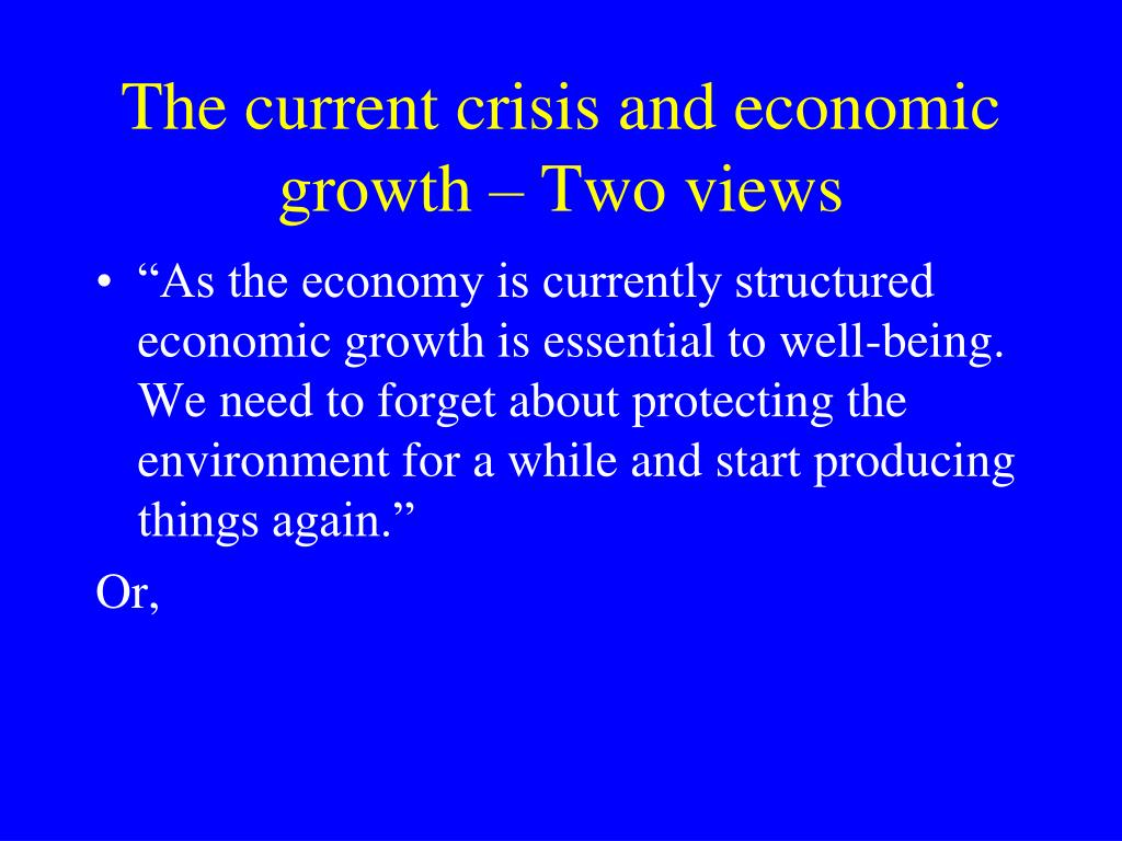 The current crisis and economic growth – Two views