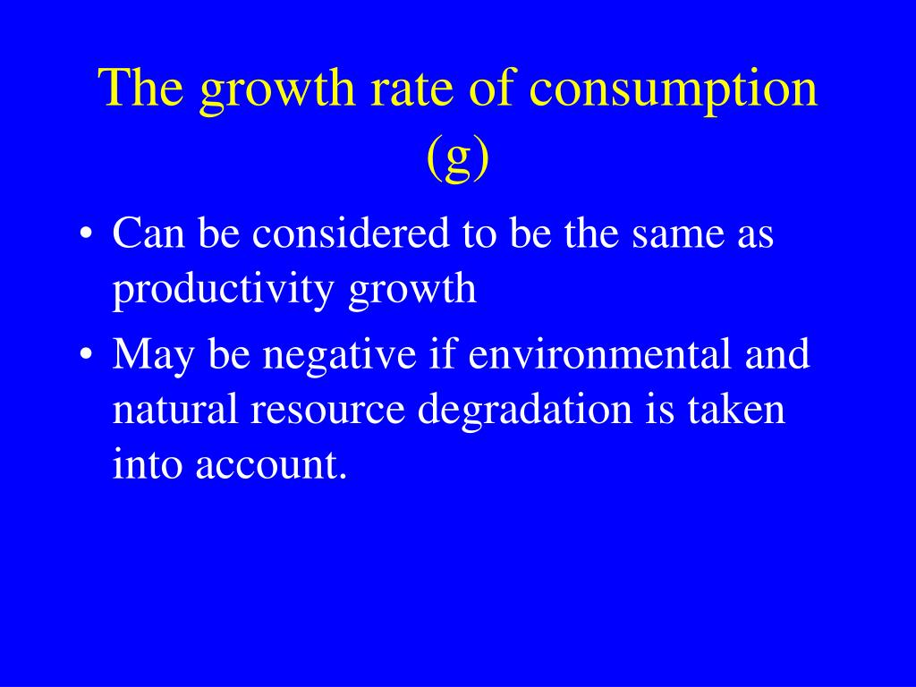The growth rate of consumption (g)
