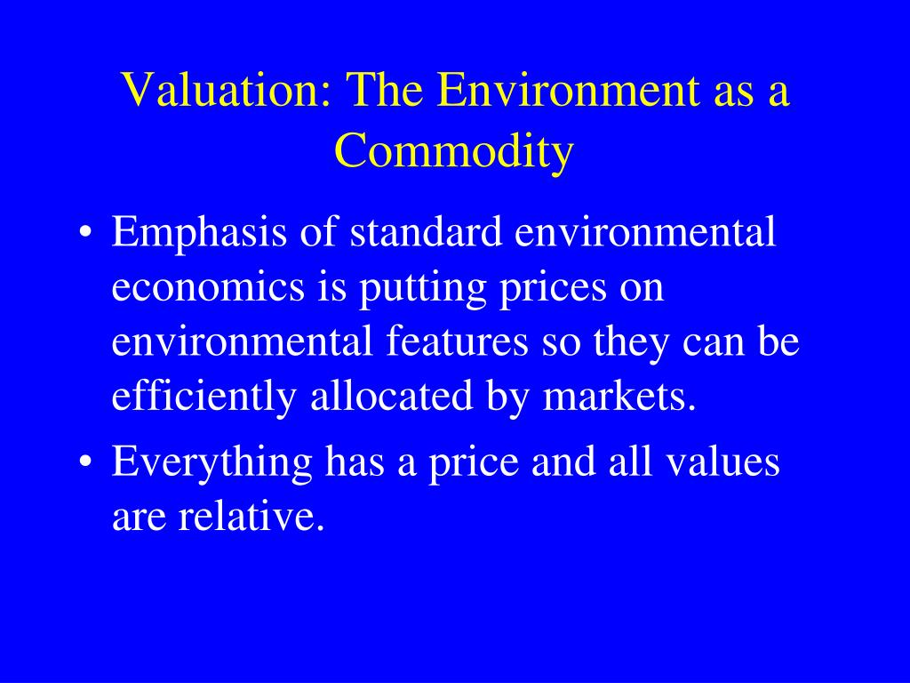 Valuation: The Environment as a Commodity
