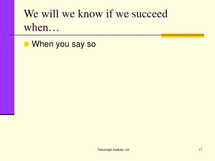 We will we know if we succeed when…