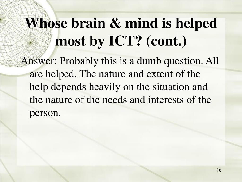 Whose brain & mind is helped most by ICT? (cont.)