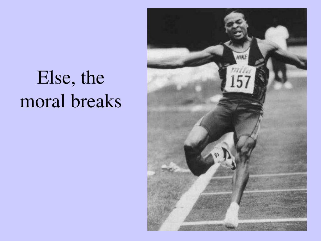 Else, the moral breaks