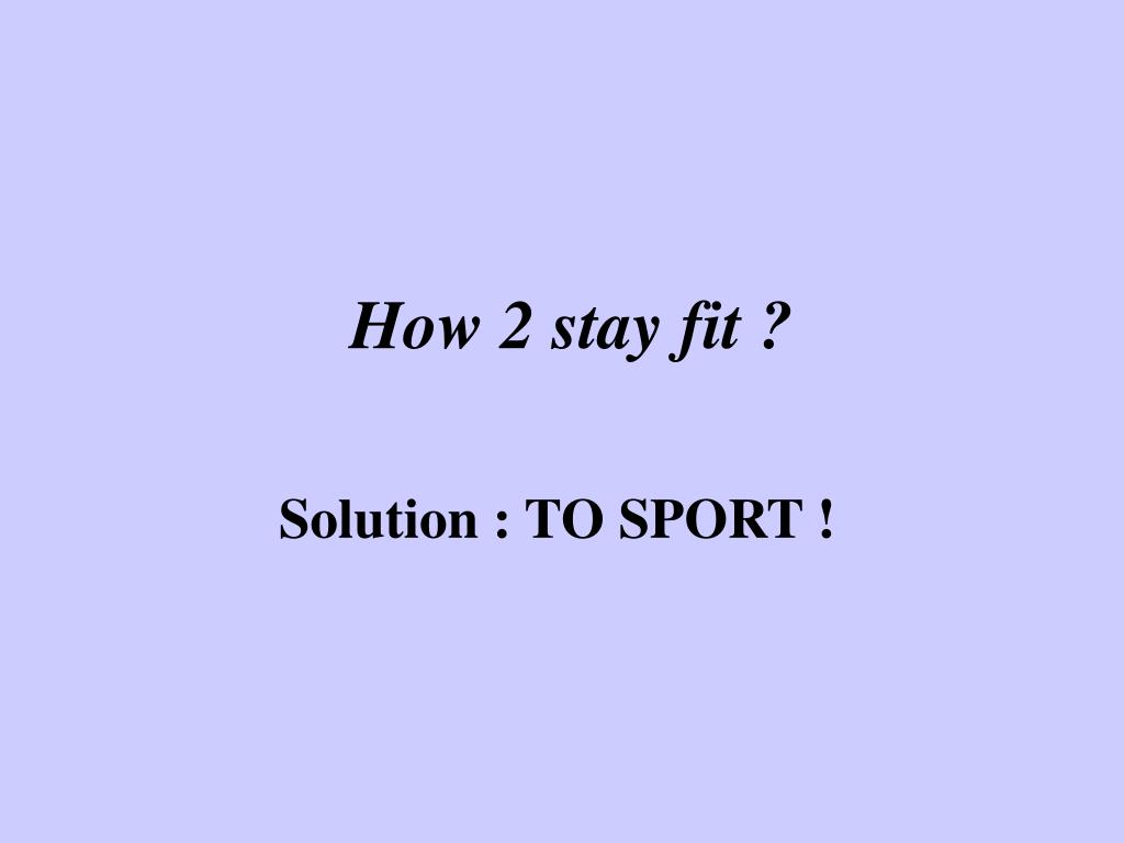 How 2 stay fit ?