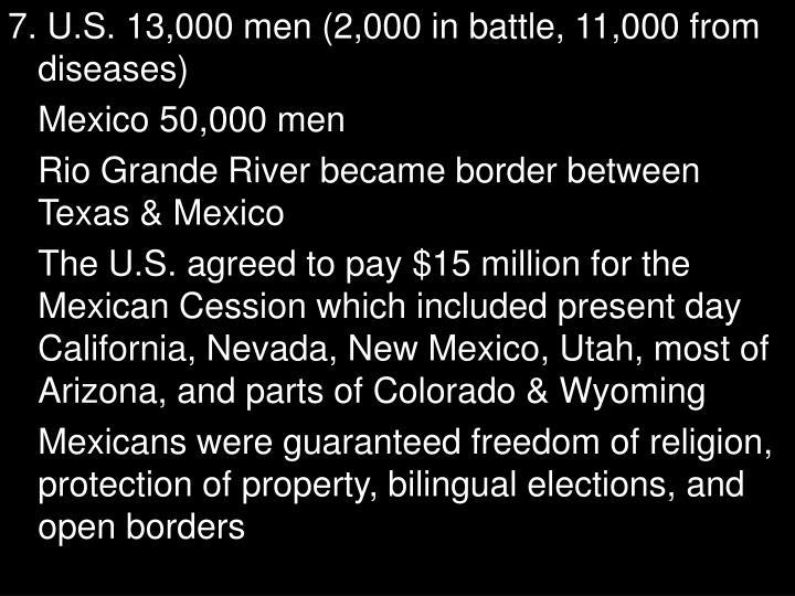 7. U.S. 13,000 men (2,000 in battle, 11,000 from diseases)