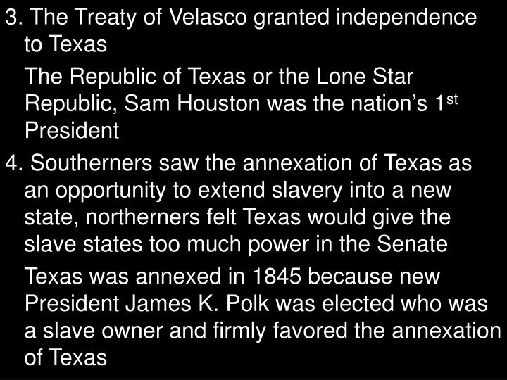 3. The Treaty of Velasco granted independence to Texas