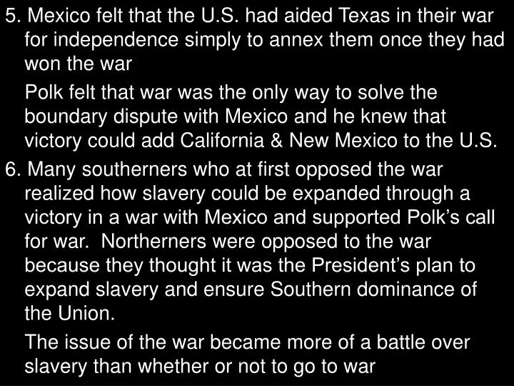 5. Mexico felt that the U.S. had aided Texas in their war for independence simply to annex them once they had won the war
