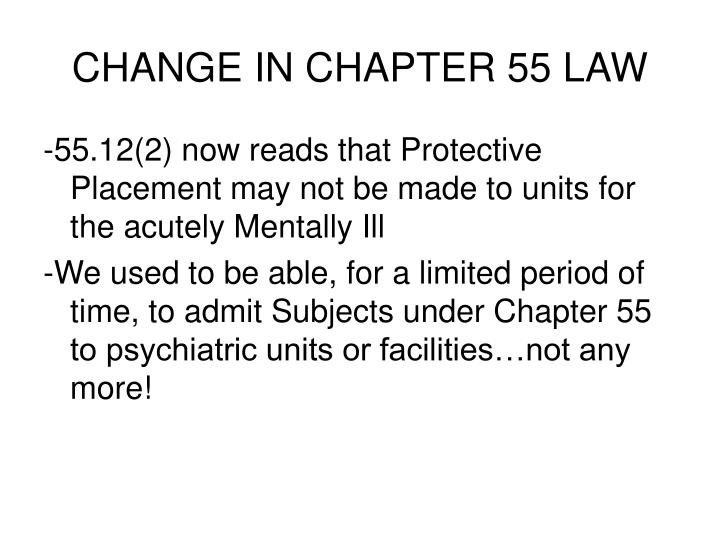 CHANGE IN CHAPTER 55 LAW