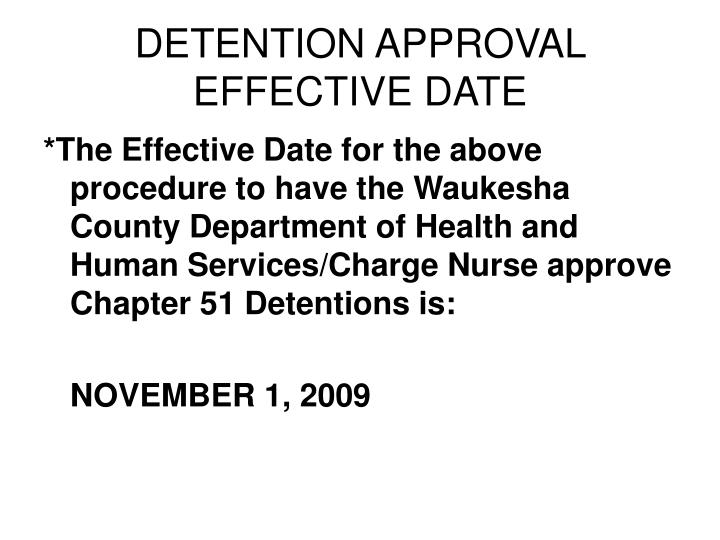 DETENTION APPROVAL EFFECTIVE DATE