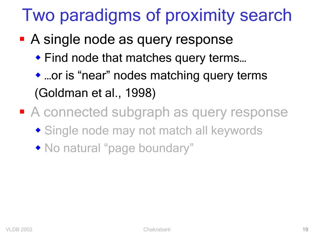 Two paradigms of proximity search