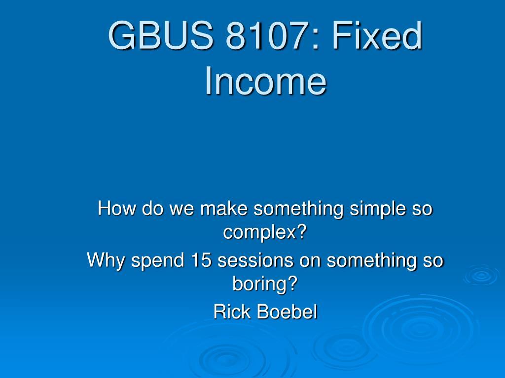 GBUS 8107: Fixed Income