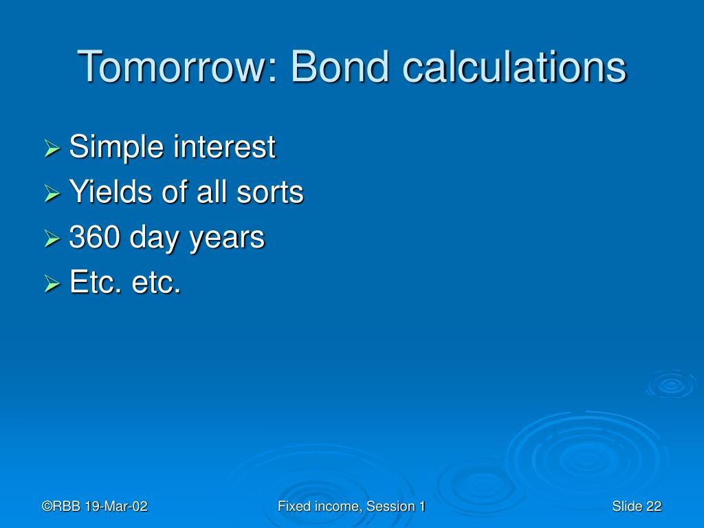 Tomorrow: Bond calculations