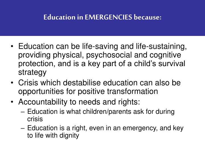 Education in EMERGENCIES because: