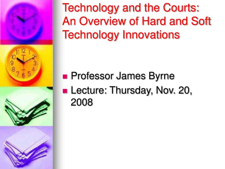 Technology and the courts an overview of hard and soft technology innovations