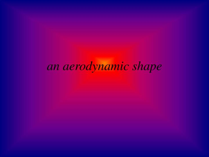 an aerodynamic shape