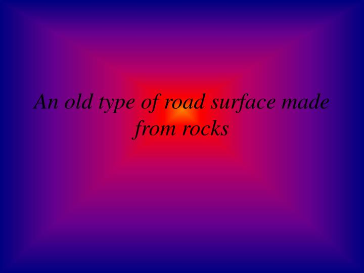 An old type of road surface made from rocks