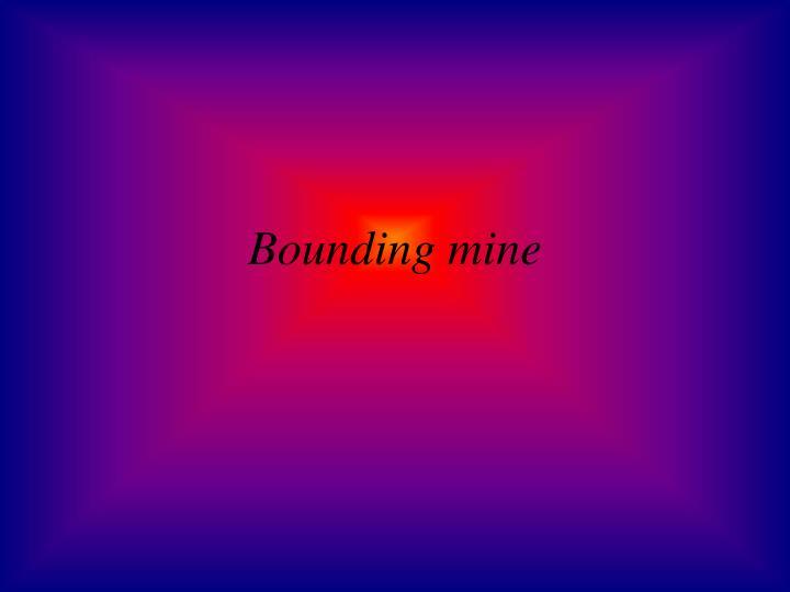 Bounding mine