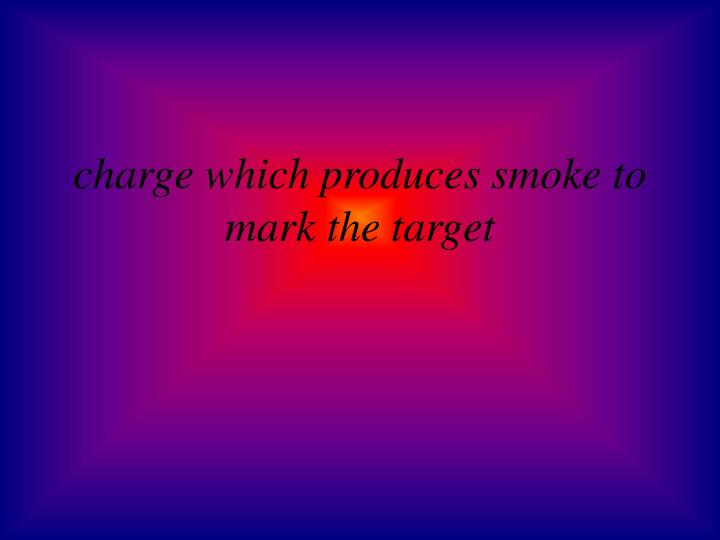 charge which produces smoke to mark the target