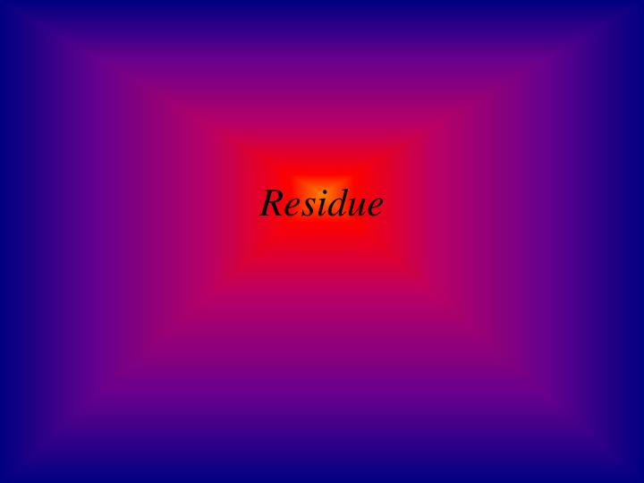 Residue