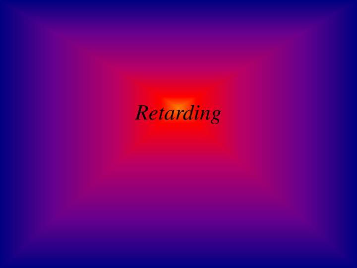 Retarding