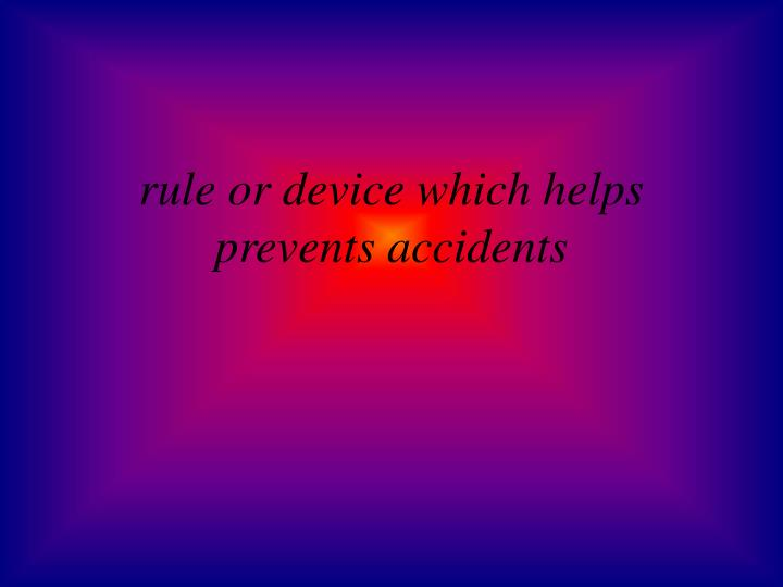 rule or device which helps prevents accidents
