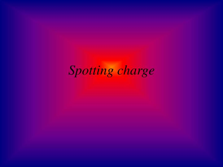Spotting charge