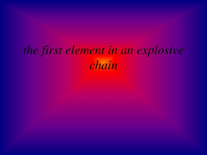 the first element in an explosive chain
