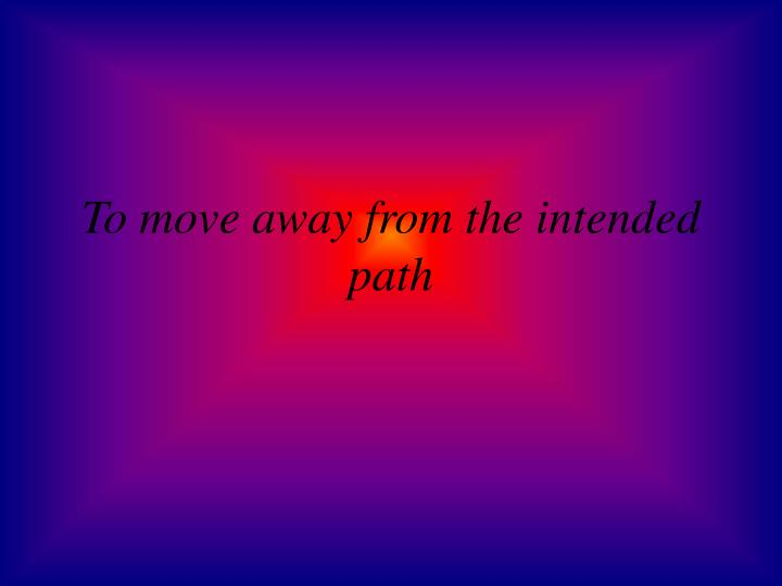 To move away from the intended path