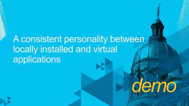 A consistent personality between locally installed and virtual applications