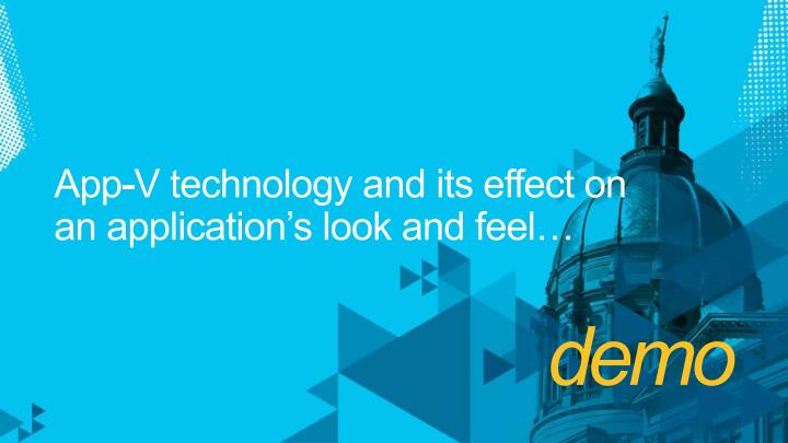 App-V technology and its effect on an application's look and feel…