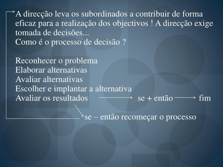 A direcção leva os subordinados a contribuir de forma eficaz para a realização dos objectivos ! A direcção exige tomada de decisões...