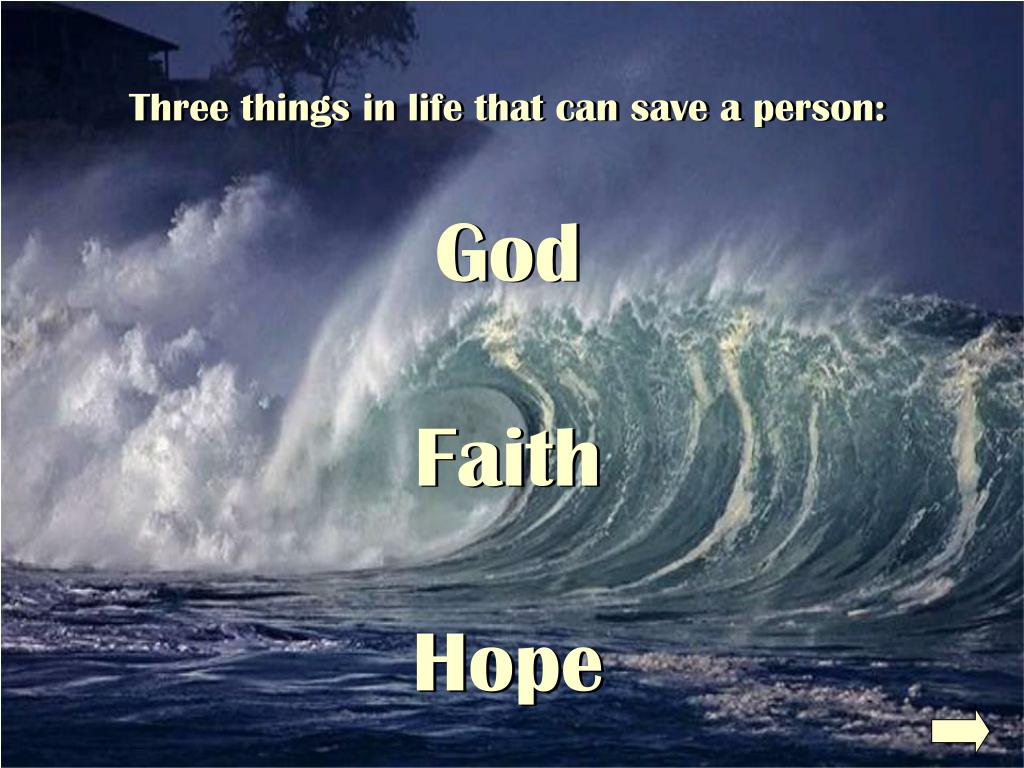 Three things in life that can save a person: