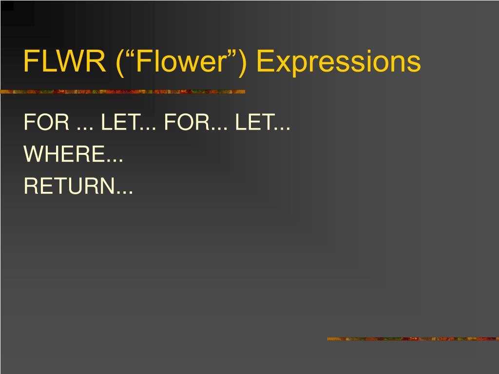 "FLWR (""Flower"") Expressions"
