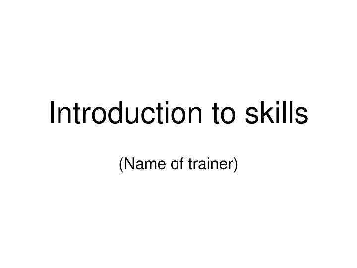 Introduction to skills