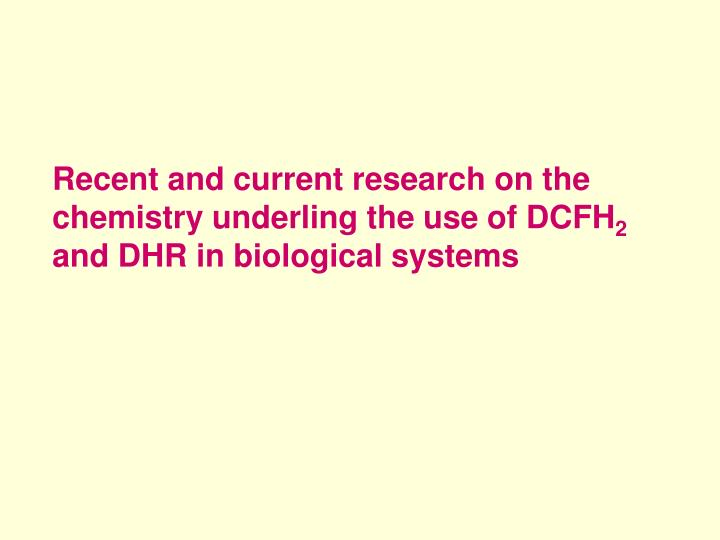 Recent and current research on the chemistry underling the use of DCFH
