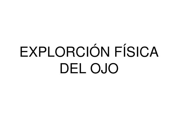 EXPLORCIÓN FÍSICA DEL OJO