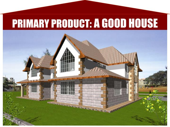Primary product a good house