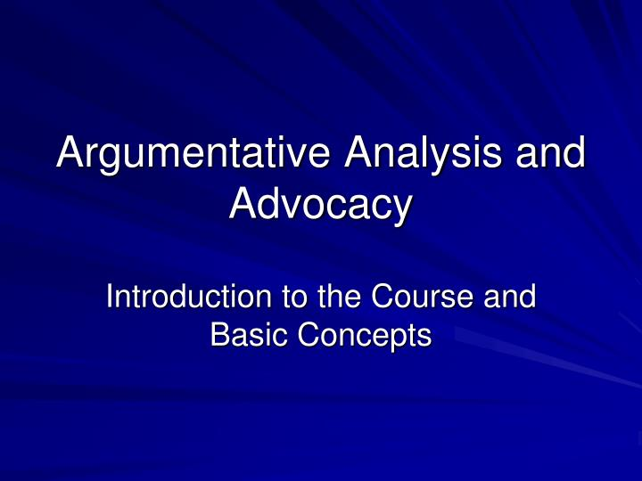 Argumentative analysis and advocacy