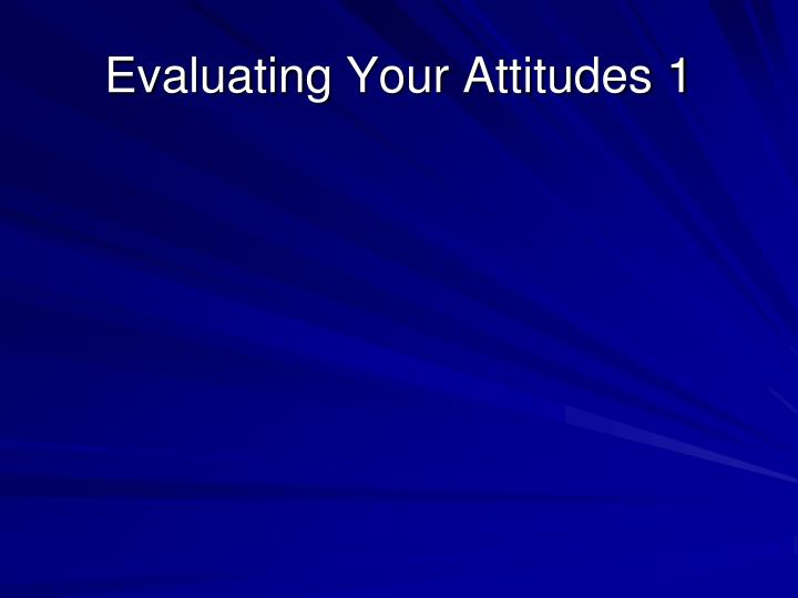 Evaluating Your Attitudes 1
