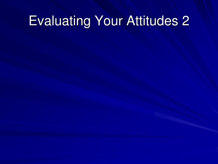 Evaluating Your Attitudes 2