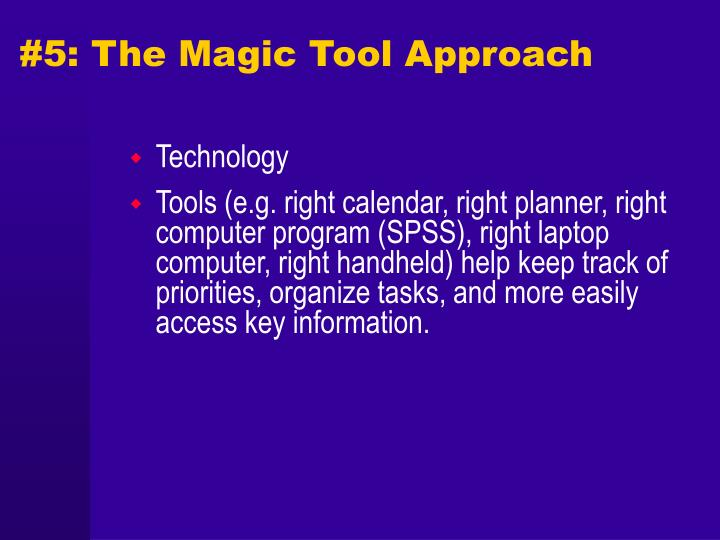 #5: The Magic Tool Approach