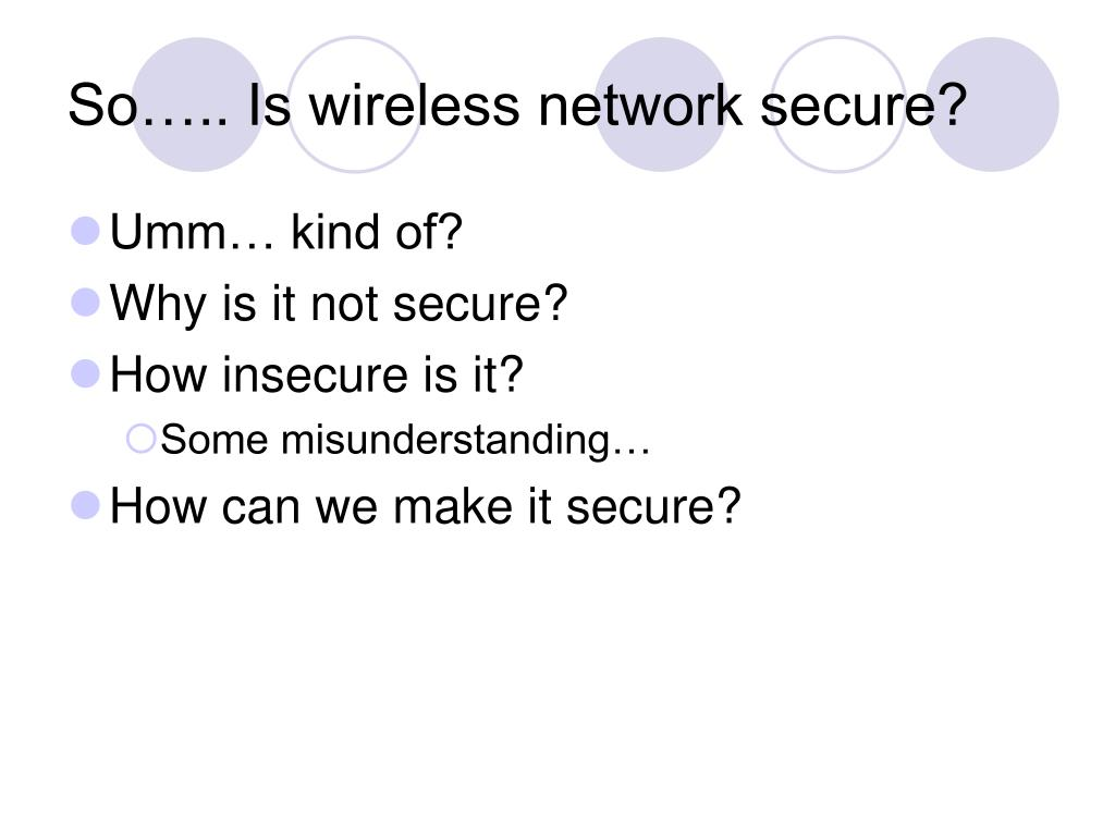 So….. Is wireless network secure?