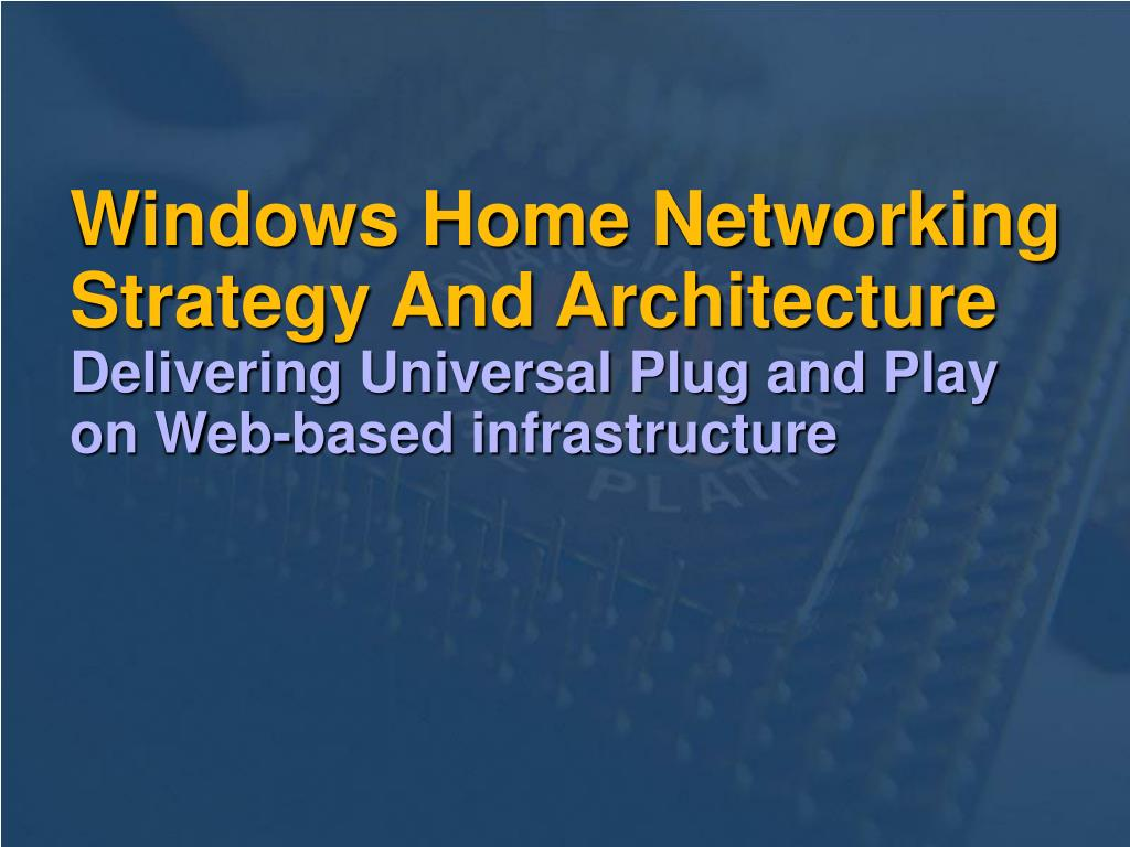 Windows Home Networking Strategy And Architecture