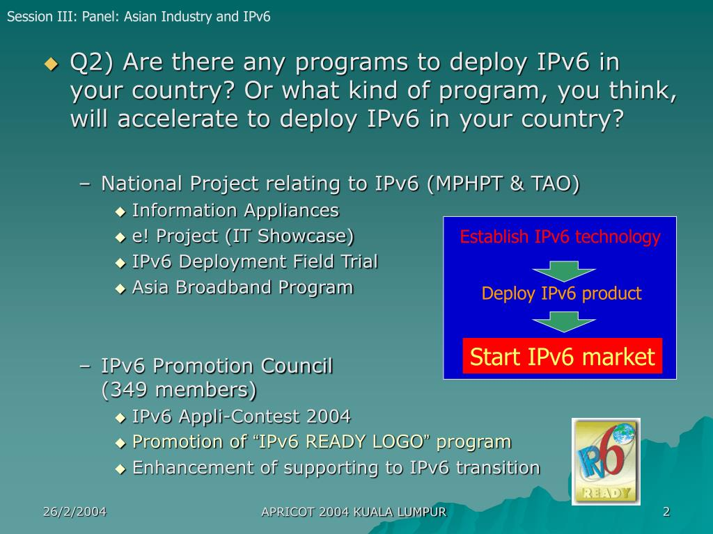 Q2) Are there any programs to deploy IPv6 in your country? Or what kind of program, you think, will accelerate to deploy IPv6 in your country?