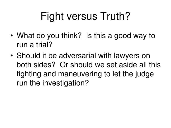 Fight versus Truth?